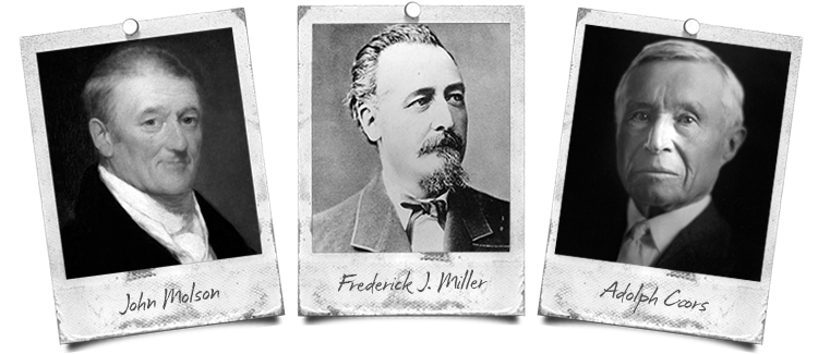 John Molson, Frederick J. Miller, and Adolph Coors